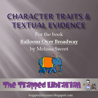 http://www.teacherspayteachers.com/Product/Character-Traits-Textual-Evidence-for-Balloons-Over-Broadway-by-Melissa-Sweet-994405