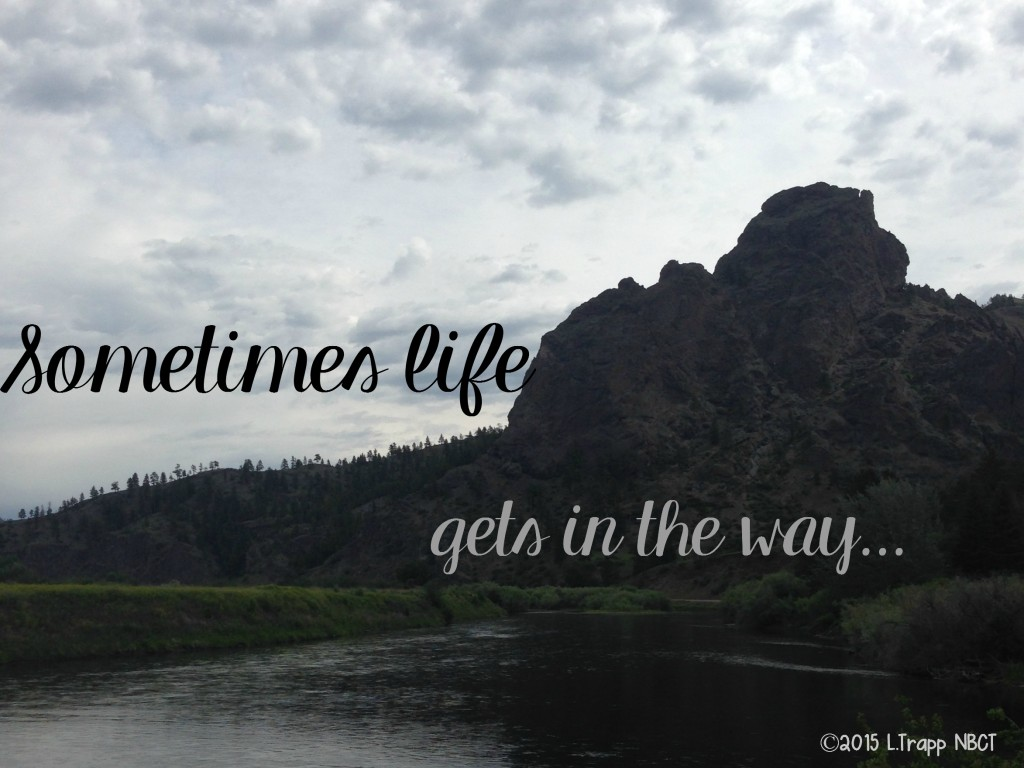 When Life Gets in the Way…