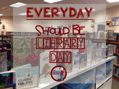 Everyday Should Be Library Day!
